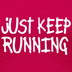 just keep running T-Shirts - Women's Premium T-Shirt