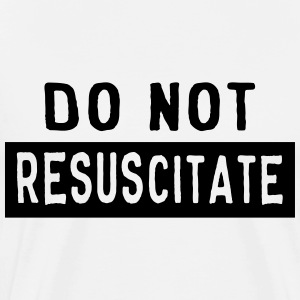 Do Not Resuscitate T-Shirts - Men's Premium T-Shirt
