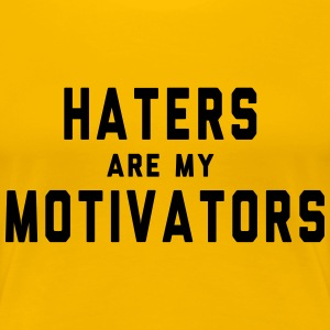 Haters Are My Motivators T-Shirts - Women's Premium T-Shirt