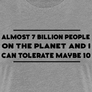 7 Billion People and I Can Tolerate Maybe 10  T-Shirts - Women's Premium T-Shirt