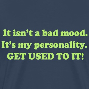 It isn't a Bad Mood. It's My Personality. Get... T-Shirts - Men's Premium T-Shirt