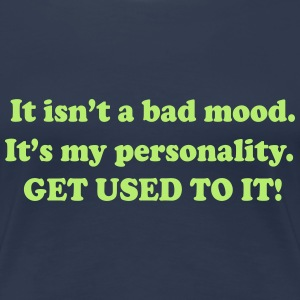 It isn't a Bad Mood. It's My Personality. Get... T-Shirts - Women's Premium T-Shirt