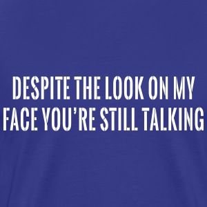 Despite Look on Face You're Still Talking T-Shirts - Men's Premium T-Shirt