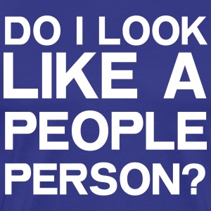 Do I Look Like A People Person? T-Shirts - Men's Premium T-Shirt