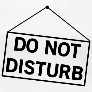 Do Not Disturb T-Shirts - Women's Premium T-Shirt