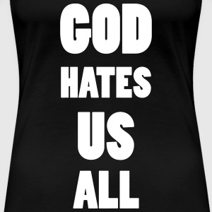 God hate us all ! T-shirts - Dame premium T-shirt