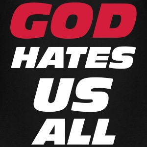 God hate us all ! T-shirts - Teenager premium T-shirt