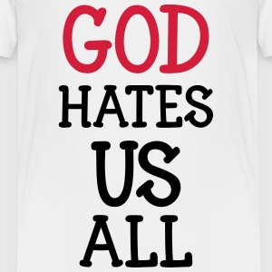 God hate us all ! T-shirts - Premium-T-shirt tonåring