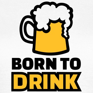 Born to drink T-Shirts - Frauen T-Shirt
