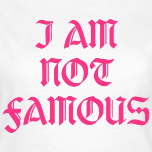 I am not famous - Frauen T-Shirt