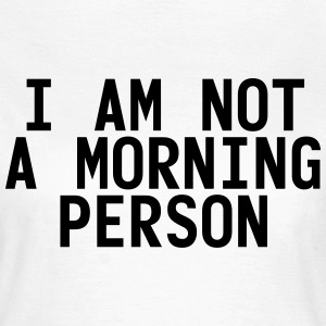 I am not a morning person T-Shirts - Women's T-Shirt