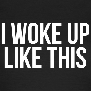 i woke up like this T-Shirts - Frauen T-Shirt