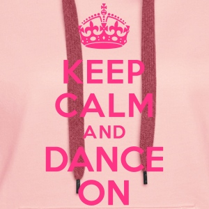 Keep calm and Dance On Sweat-shirts - Sweat-shirt à capuche Premium pour femmes