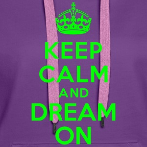 Keep calm and Dream On Sweat-shirts - Sweat-shirt à capuche Premium pour femmes