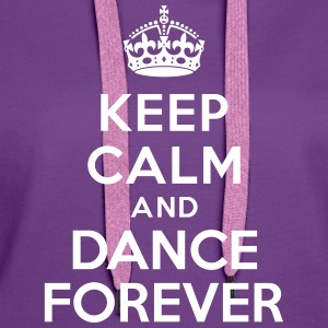 Keep calm and Dance Forever Sweat-shirts - Sweat-shirt à capuche Premium pour femmes