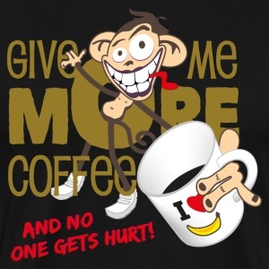 Give me more coffee - and no one gets hurt! - Männer Premium T-Shirt