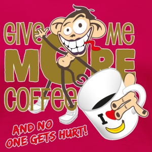 Give me more coffee - and no one gets hurt! T-Shirts - Women's Premium T-Shirt