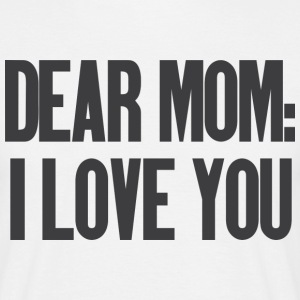 Dear Mom I Love You T-skjorter - T-skjorte for menn
