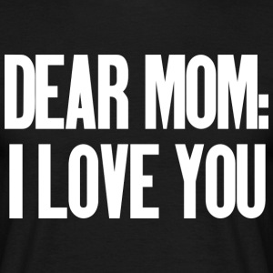 Dear Mom I Love You (dark) T-Shirts - Männer T-Shirt