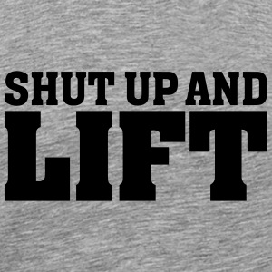 Shut Up And Lift T-Shirts - Men's Premium T-Shirt