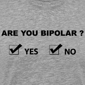 are you bipolar T-shirts - Herre premium T-shirt