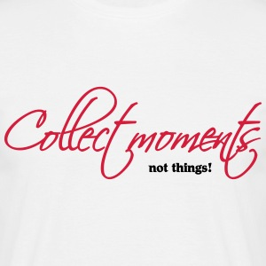 Collect moments, not things T-Shirts - Männer T-Shirt