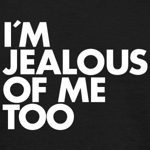 I´m Jealous Of Me Too T-Shirts - Men's T-Shirt