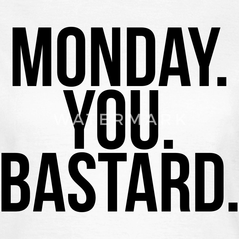 Monday you bastard Tee shirts - T-shirt Femme