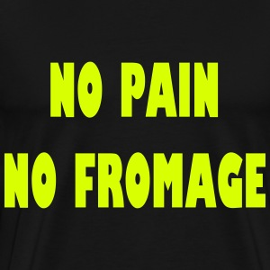 No pain no fromage Tee shirts - T-shirt Premium Homme