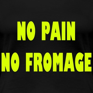 No pain no fromage Tee shirts - T-shirt Premium Femme
