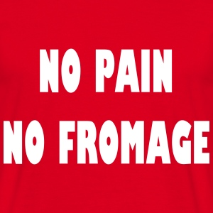 No pain no fromage T-shirts - Mannen T-shirt