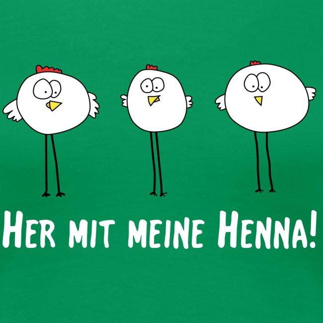 """Damen-Shirt """"Her mit meine Henna!"""""""