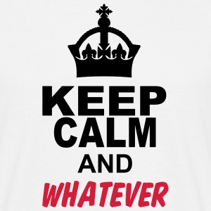keep calm and whatever T-Shirts - Männer T-Shirt