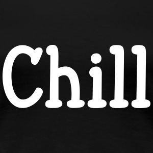 Chill T-Shirts - Women's Premium T-Shirt