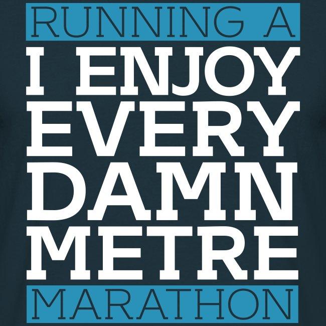 Running a Marathon - I enjoy every damn metre