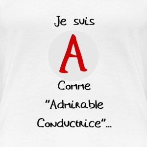 A comme ''Admirable Conductrice' - T-shirt Premium Femme