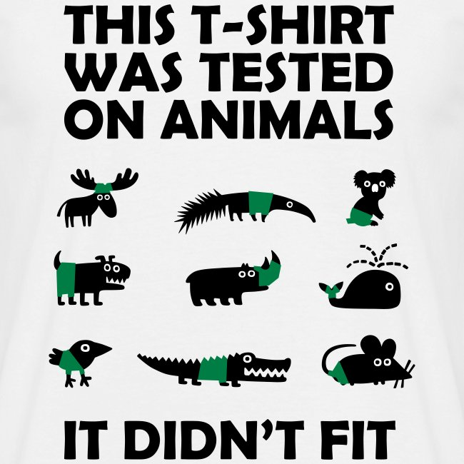This Shirt Was Tested On Animals