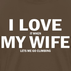 i love it when my wife lets me go climbing T-Shirts