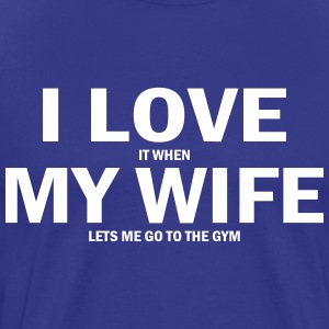 i love it when my wife lets me go to the gym T-Shirts - Men's Premium T-Shirt