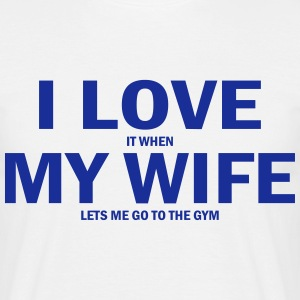 i love it when my wife lets me go to the gym T-Shirts - Men's T-Shirt