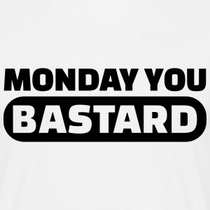 Monday you bastard T-Shirts - Männer T-Shirt