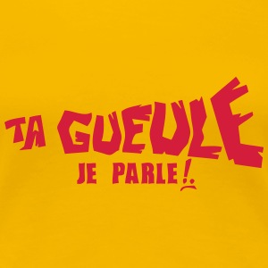 ta gueule je parle insulte 0 Tee shirts - T-shirt Premium Femme