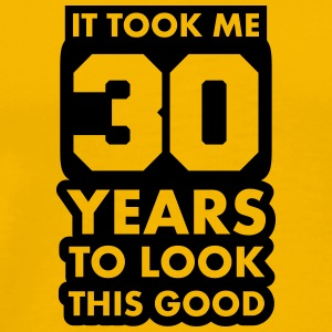It took me 30 years to look this good T-Shirts - Men's Premium T-Shirt