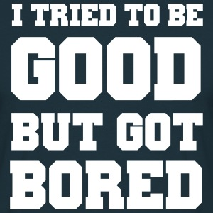 I Tried to Be Good But Got Bored T-Shirts - Men's T-Shirt