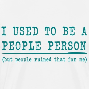 I Used To Be A People Person  T-Shirts - Men's Premium T-Shirt