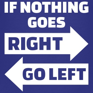 If nothing goes right go left T-Shirts - Kinder Premium T-Shirt
