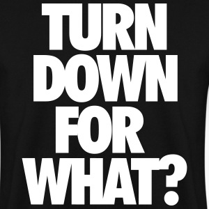 Turn down for what? Hoodies & Sweatshirts - Men's Sweatshirt