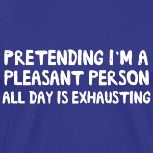 Pretending I'm a Pleasant All Day is Exhausting T-Shirts - Men's Premium T-Shirt