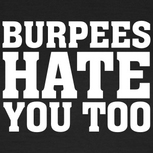 Burpees Hate You Too T-shirts - Vrouwen T-shirt