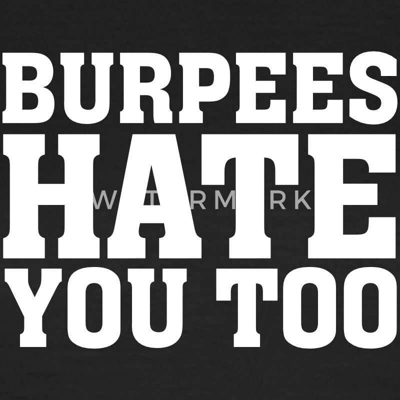 Burpees Hate You Too T-Shirts - Women's T-Shirt